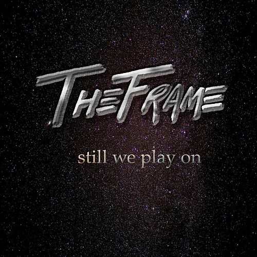 Still We Play On by Frame