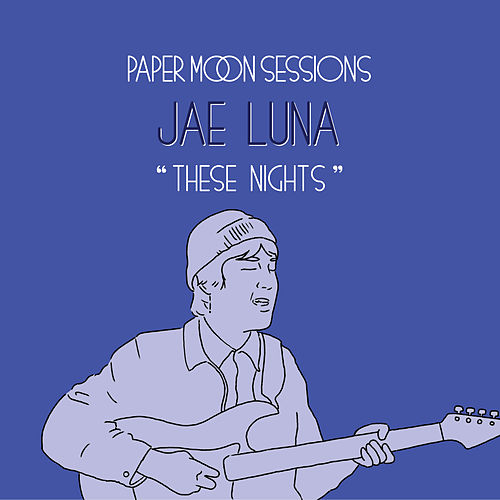 These Nights (Paper Moon Sessions) by Jae Luna