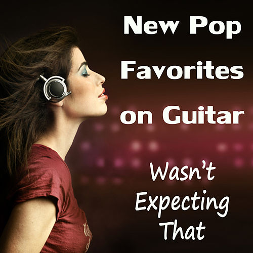 New Pop Favorites on Guitar - Wasn't Expecting That by Instrumental Pop Players