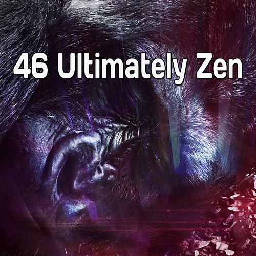 46 Ultimately Zen von Best Relaxing SPA Music