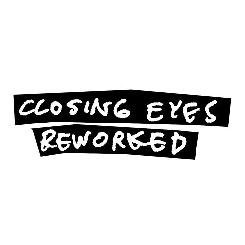 Reworked by Closing Eyes