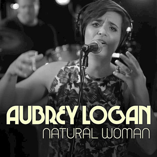 (You Make Me Feel Like) A Natural Woman by Aubrey Logan
