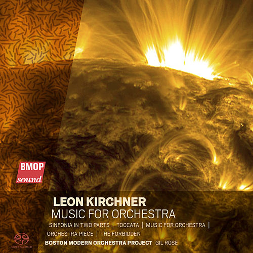 Leon Kirchner: Music for Orchestra by Boston Modern Orchestra Project