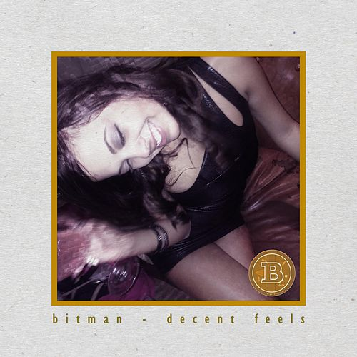 Decent Feels by Bitman