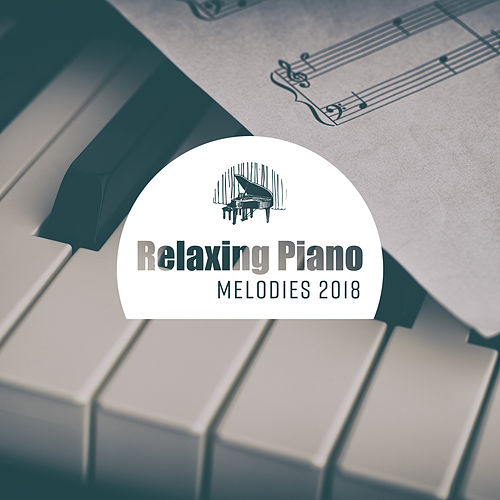 Relaxing Piano Melodies 2018 von Restaurant Music