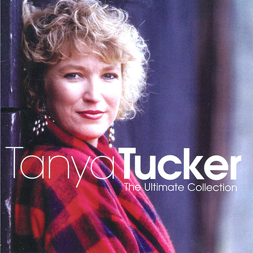 The Ultimate Collection by Tanya Tucker