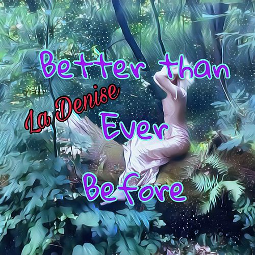 Better Than Ever Before by DENISE