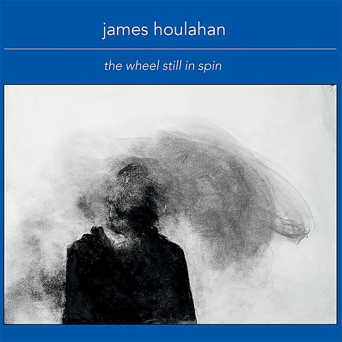 The Wheel Still in Spin de James Houlahan