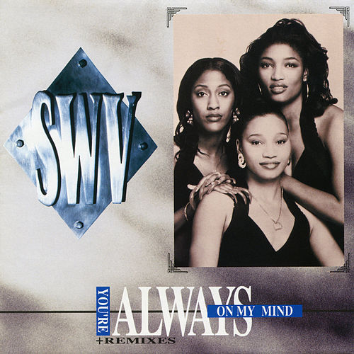 You're Always On My Mind by SWV