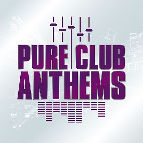Pure Club Anthems by Various Artists
