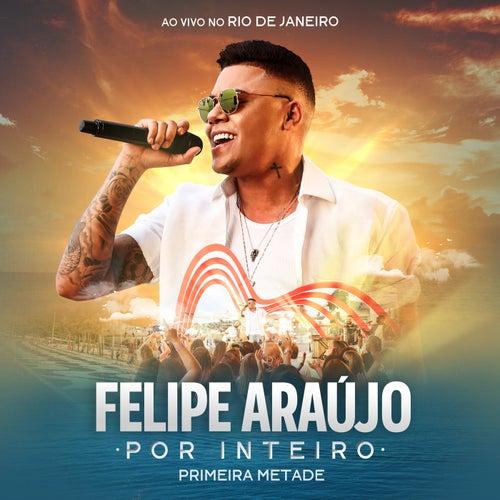 Por Inteiro (Primeira Metade) (Ao Vivo) de Felipe Araújo