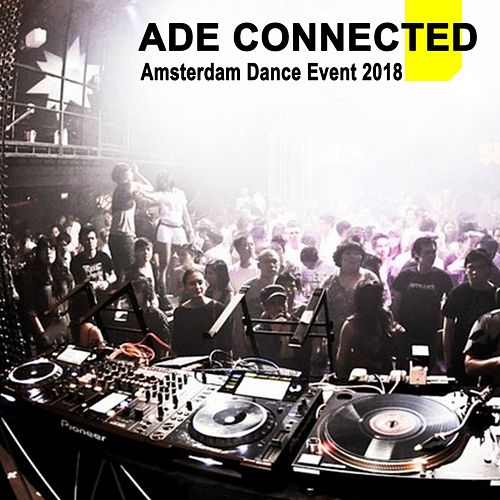 Ade Connected - Amsterdam Dance Event 2018 & DJ Mix (The Best EDM, Trap, Atm Future Bass, Dirty House & Progressive Trance) by Various Artists