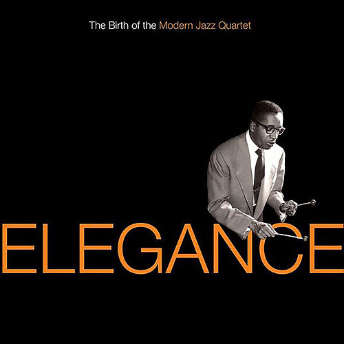 Elegance: The Birth Of The Modern Jazz Quartet by Modern Jazz Quartet