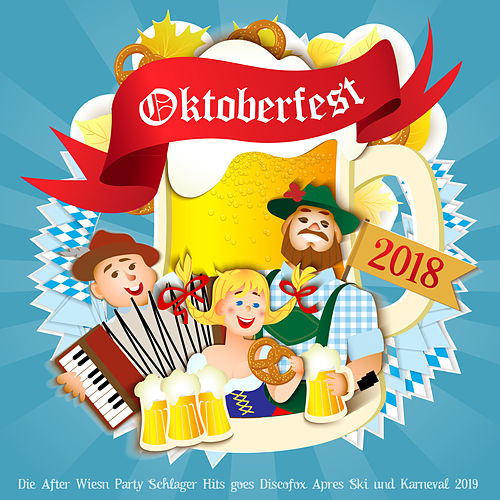 Oktoberfest 2018 - Die After Wiesn Party Schlager Hits goes Discofox Apres Ski und Karneval 2019 von Various Artists