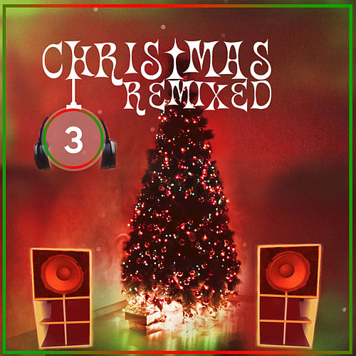 Christmas Remixed 3 by Various Artists