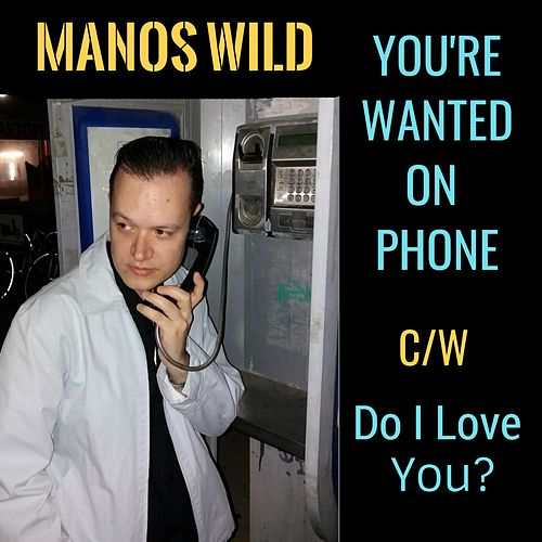You're Wanted on Phone / Do I Love You? by Manos Wild