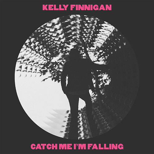 Catch Me I'm Falling by Kelly Finnigan
