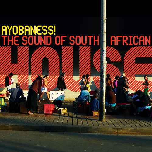 Ayobaness! The Sound Of South African House de Various Artists