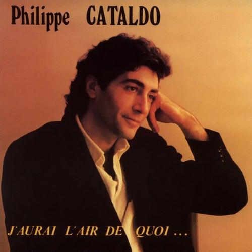 J'aurai l'air de quoi de Philippe Cataldo
