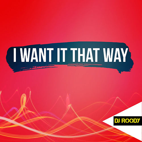 I Want It That Way by DJ Roody