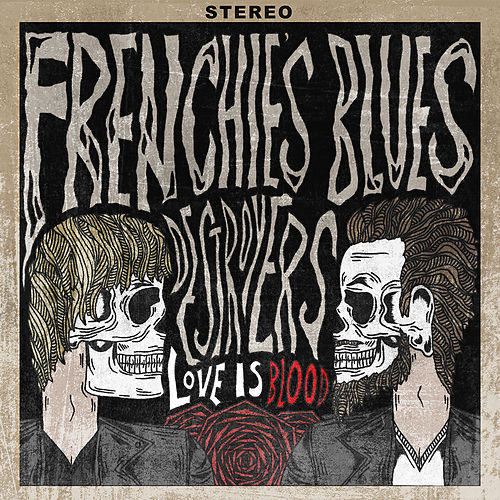 Love Is Blood by Frenchie's Blues Destroyers