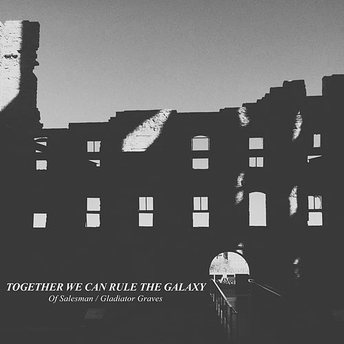 Of Salesman / Gladiator Graves by Together We Can Rule the Galaxy