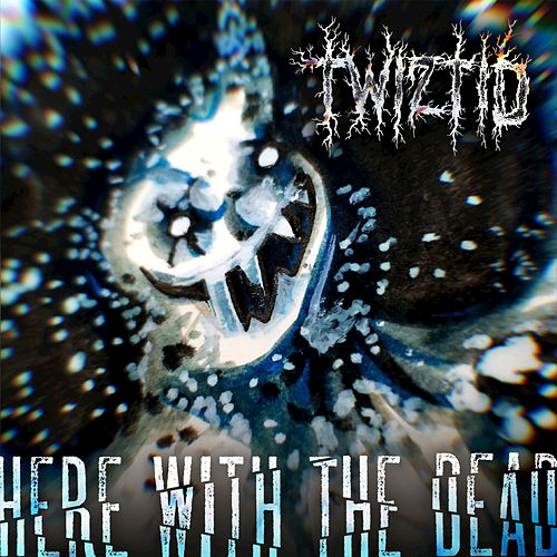 Here with the Dead by Twiztid