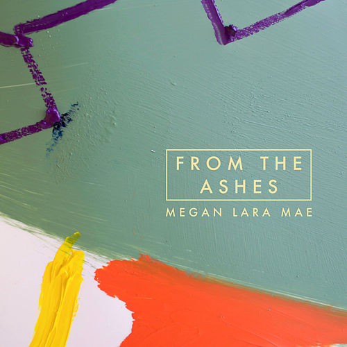 From the Ashes by Megan Lara Mae