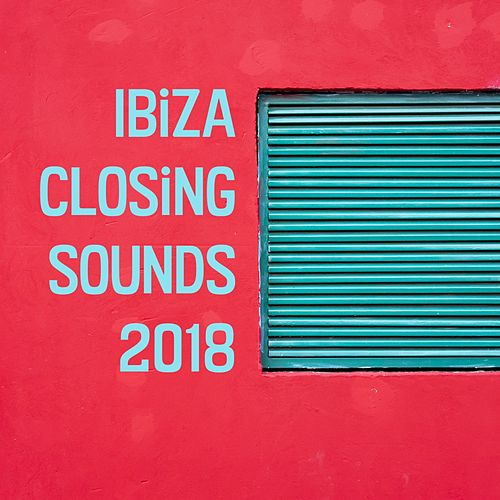 Ibiza Closing Sounds 2018 by Various Artists