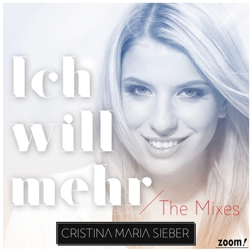 Ich will mehr (The Mixes) by Cristina Maria Sieber