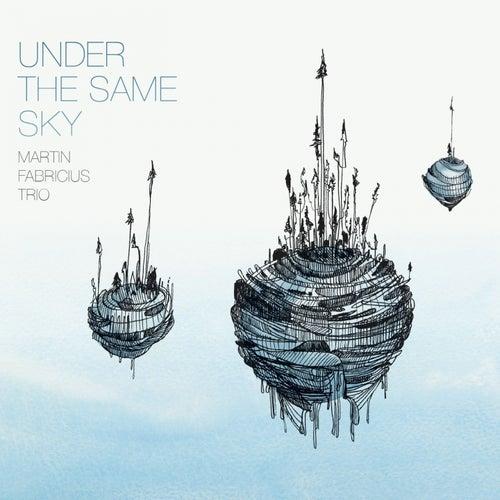 Under the Same Sky by Martin Fabricius Trio