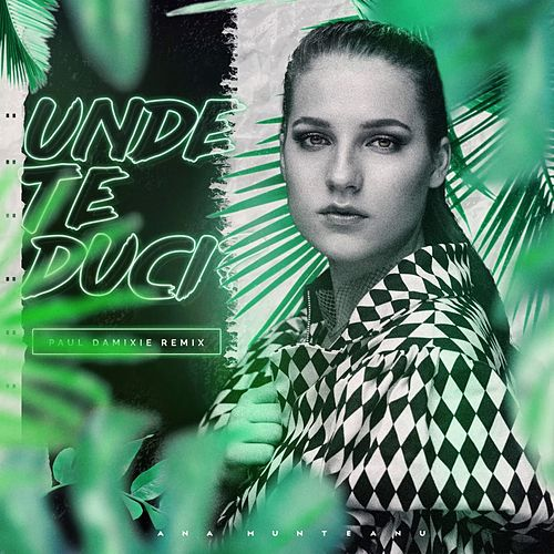 Unde Te Duci? (Paul Damixie Remix) by Ana Munteanu
