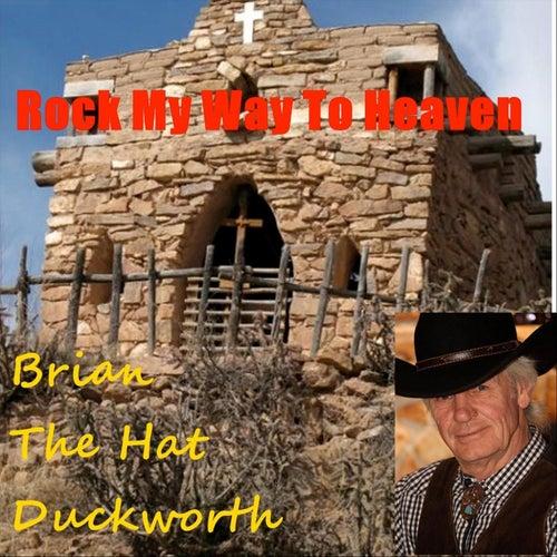 Rock My Way to Heaven de Brian the Hat Duckworth