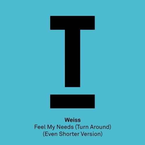 Feel My Needs (Turn Around) (Even Shorter Version) von Weiss