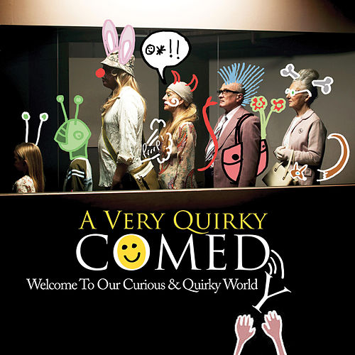A Very Quirky Comedy: Welcome to Our Curious & Quirky World by François Elie Roulin