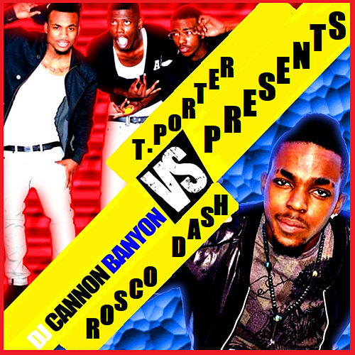 T. Porter VS Rosco Dash by T. Porter DJ Cannon Banyon