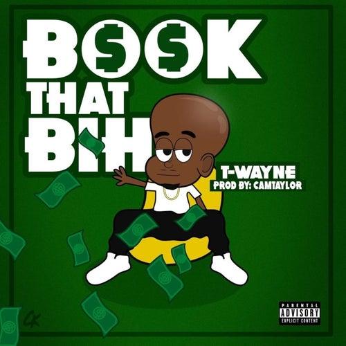 Book That Bih von T-Wayne