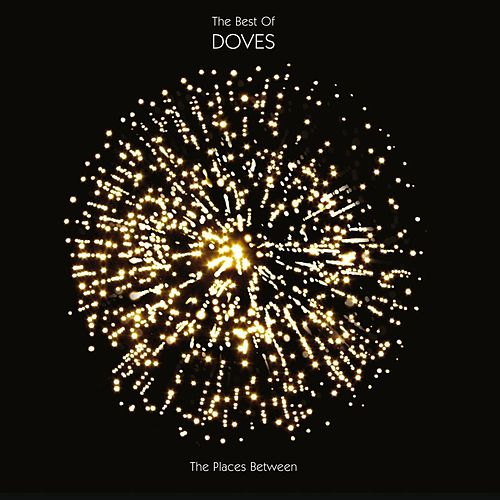 The Places Between : The Best Of Doves de Doves