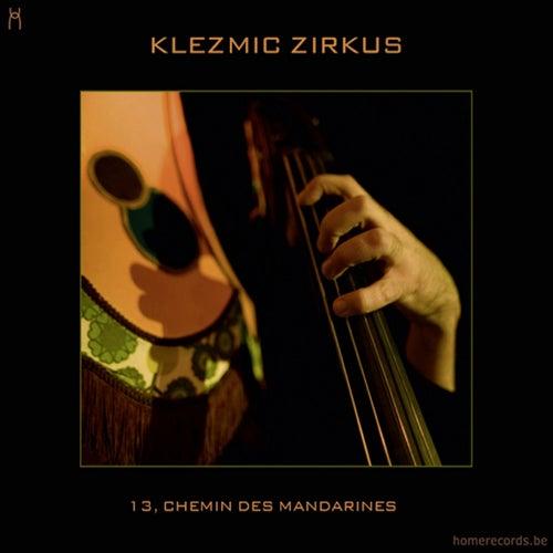13, Chemin Des Mandarines by Klezmic Zirkus