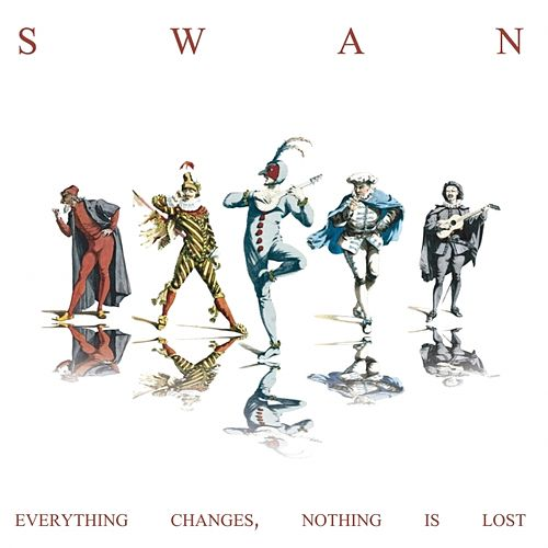 Everything Changes, Nothing Is Lost by Swan