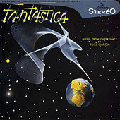 Fantastica - Music From Outer Space by Russ Garcia