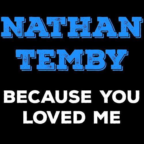 Because You Loved Me by Nathan Temby
