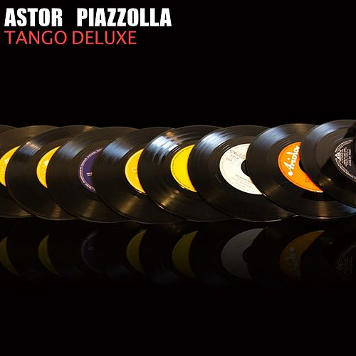Tango Deluxe by Astor Piazzolla : Napster