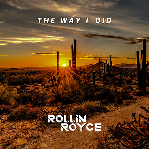 The Way I Did by Rollin Royce