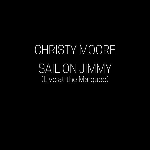 Sail on Jimmy (Live at the Marquee) by Christy Moore