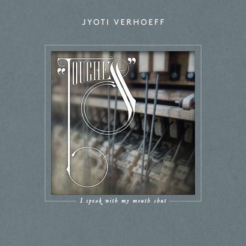 Touches - I Speak with My Mouth Shut by Jyoti Verhoeff