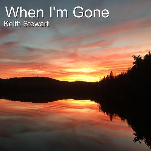 When I'm Gone by Keith Stewart