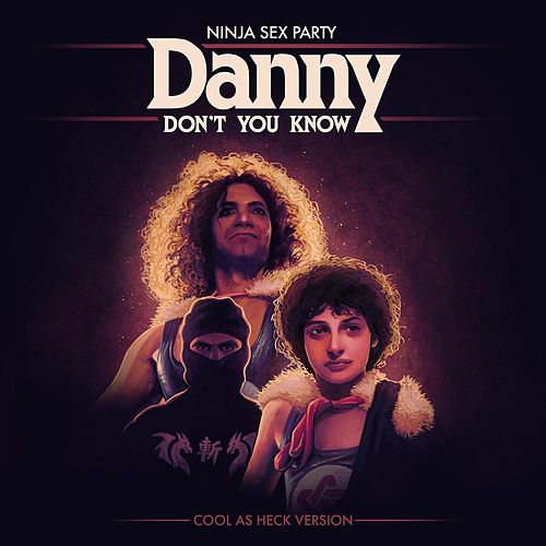 Danny Don't You Know (Cool as Heck Version) von Ninja Sex Party