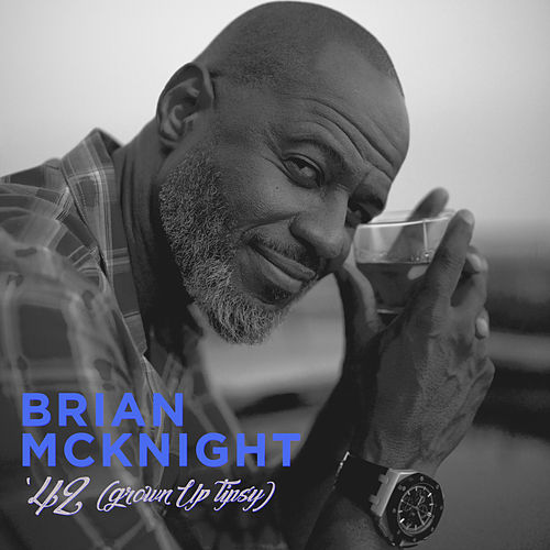 '42 (Grown Up Tipsy) by Brian McKnight