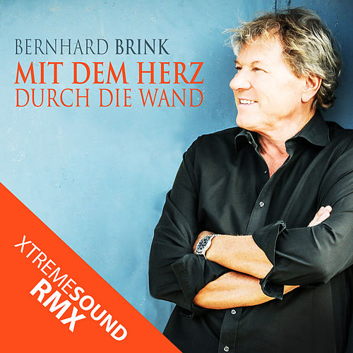 Mit dem Herz durch die Wand (XTREME SOUND RMX) von Bernhard Brink